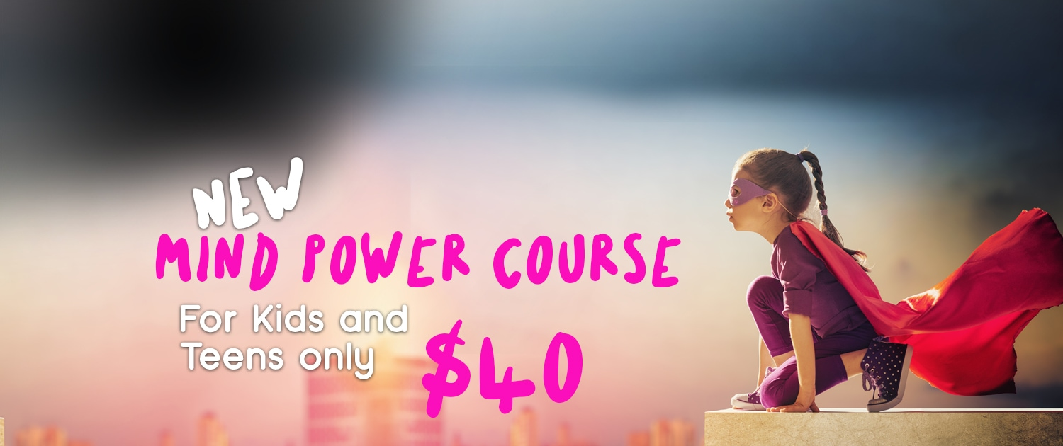 Enrol for Mind Power for kids and teens and pay only $40.